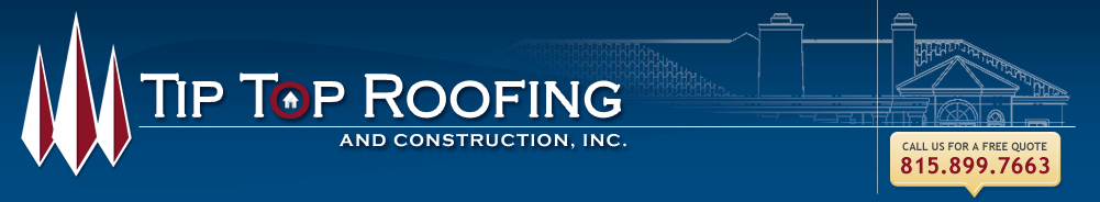 Tip Top Roofing & Construction, Inc. >> DeKalb County, Kane County & DuPage County Roofers